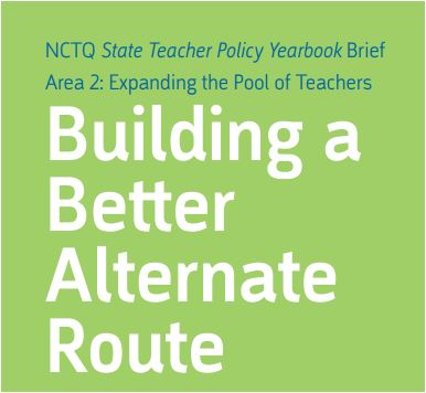 State of the States 2012: Building a Better Alternate Route - Area 2: Expanding the Pool of Teachers; NCTQ State Teacher Policy Yearbook Brief