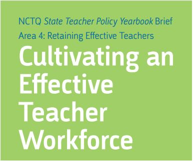 State of the States 2012: Cultivating an Effective Teacher Workforce - Area 4: Retaining Effective Teachers; NCTQ State Teacher Policy Yearbook Brief