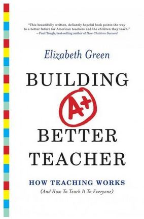 Review of Elizabeth Green's Building A Better Teacher: How Teaching Works (and How to Teach It to Everyone)