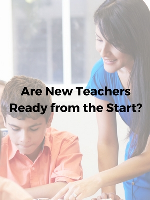 On Your Mark, Get Set, Teach... Are New Teachers Ready from the Start?