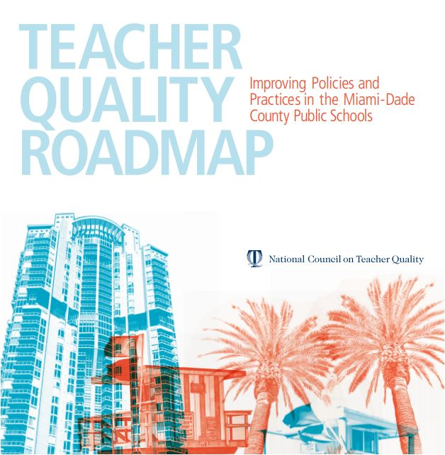 Teacher Quality Roadmap: Improving Policies and Practices in the Miami-Dade County Public Schools