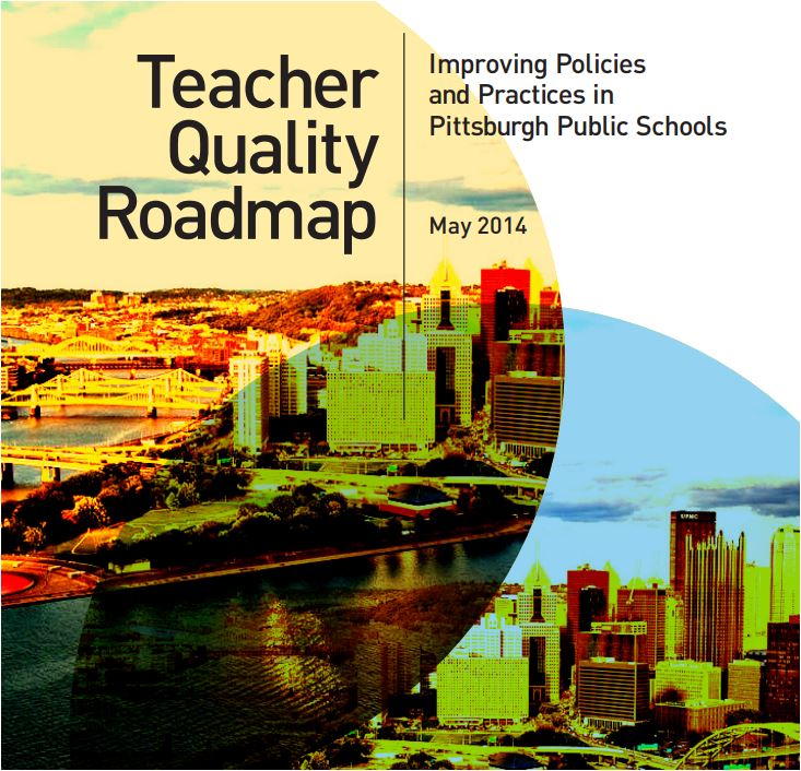 Teacher Quality Roadmap: Improving Policies and Practices in Pittsburgh Public Schools