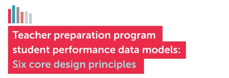 Teacher preparation program student performance data models: Six core design principles