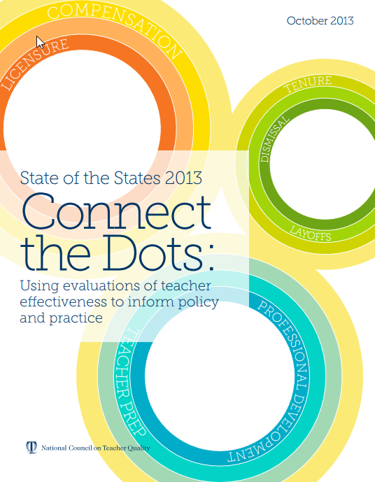 State of the States 2013 Connect the Dots: Using Evaluations of Teacher Effectiveness to Inform Policy and Practice